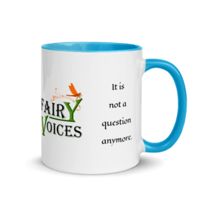 Do  Fairies  Exist?  It is  not a  question  anymore. Fairy Voices Nature Awareness Mug with Color Inside.